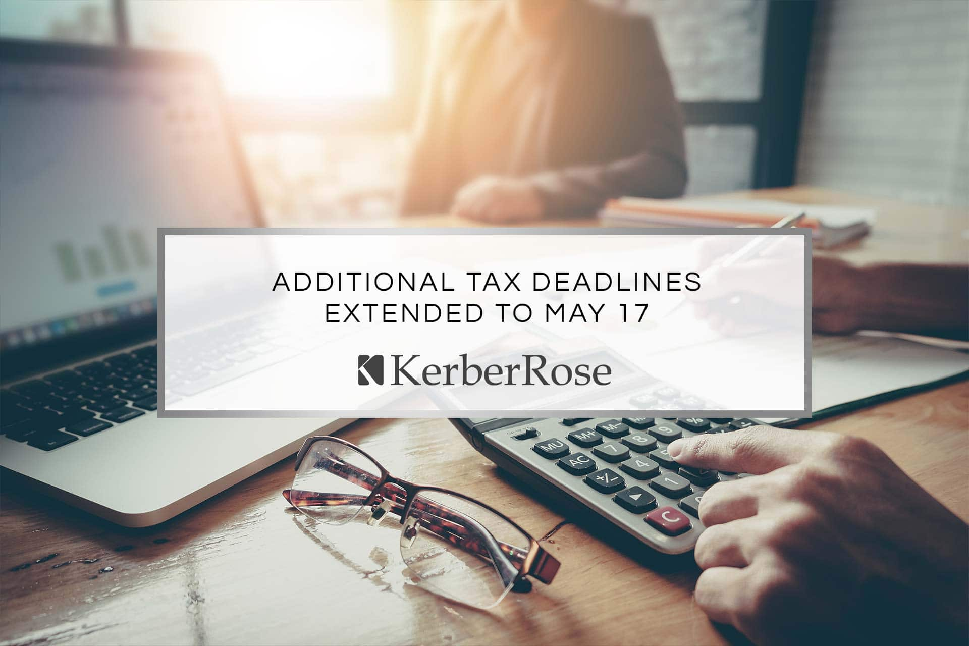 Additional Tax Deadlines Extended to May 17