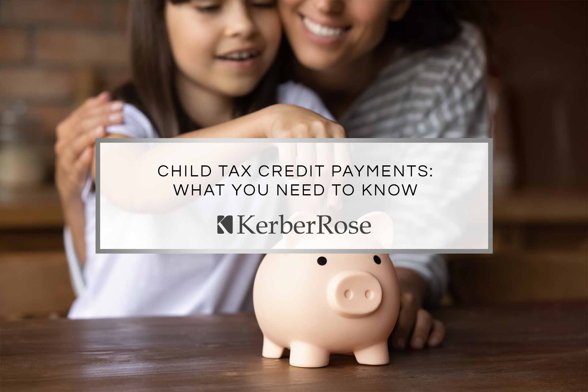 Child Tax Credit Payments- What You Need to Know